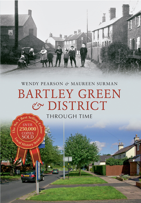 Bartley Green & District Through Time - Pearson, Wendy, and Surman, Maureen