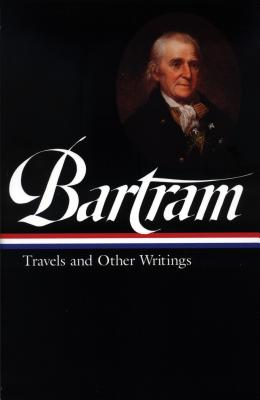 Bartram: Travels and Other Writings - Bartram, William, and Slaughter, Thomas P (Editor)