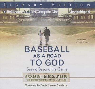 Baseball as a Road to God: Seeing Beyond the Game - Sexton, John, and Lane, Christopher, Professor (Read by), and Oliphant, Thomas