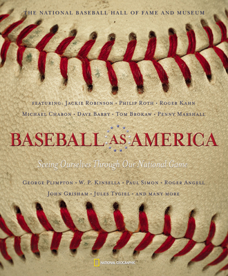 Baseball as America: Seeing Ourselves Through Our National Game - National Baseball Hall of Fame and Museum, and National Geographic, and Mulroy, Kevin (Editor)