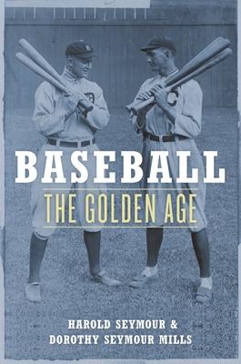 Baseball: The Golden Age - Seymour, Harold, Ph.D., and Seymour Mills, Dorothy, and Harold Seymour