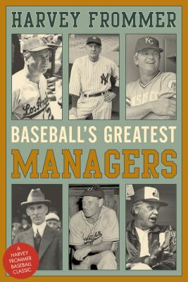 Baseball's Greatest Managers - Frommer, Harvey