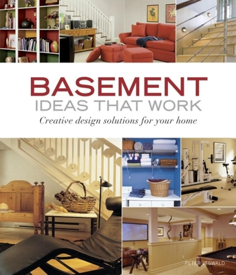 Basement Ideas That Work: Creative Design Solutions for Your Home - Jeswald, Peter