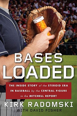 Bases Loaded: The Inside Story of the Steroid Era in Baseball by the Central Figure in the Mitchell Report - Radomski, Kirk, and Fisher, David