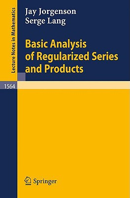 Basic Analysis of Regularized Series and Products - Jorgenson, Jay, and Lang, Serge