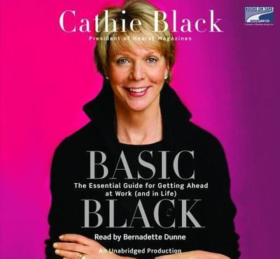 Basic Black: The Essential Guide for Getting Ahead at Work (and in Life) - Black, Cathie, and Dunne, Bernadette (Read by)