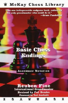 Basic Chess Endings - Fine, Reuben, and Benko, Pal (Revised by), and Averbakh, Yuri (Foreword by)