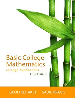 Basic College Mathematics Through Applications Plus New MyMathLab with Pearson Etext -- Access Card Package - Akst, Geoffrey, and Bragg, Sadie