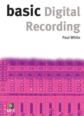 Basic Digital Recording - White, Paul (Editor)