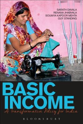 Basic Income: A Transformative Policy for India - Davala, Sarath, and Jhabvala, Renana, and Standing, Guy