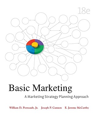 Basic Marketing: A Marketing Strategy Planning Approach - Perreault, William D, Jr., and Cannon, Joseph P, and McCarthy, E Jerome