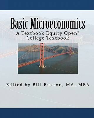 Basic Microeconomics: An Open College Textbook - Buxton Ma, Bill (Editor), and Reynolds Phd, Originally By R Larry, and Textbook Equity, Compiled By