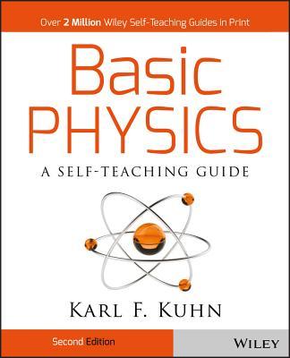 Basic Physics: A Self-Teaching Guide - Kuhn, Karl F