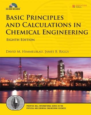 Basic Principles and Calculations in Chemical Engineering - Himmelblau, David M, and Riggs, James B