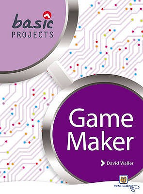 Basic Projects in Game Maker - Waller, David (Editor)