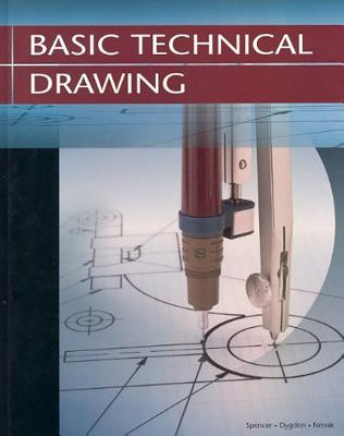 Basic Technical Drawing - Spencer, Henry Cecil, and Dygdon, John Thomas, and Novak, James E