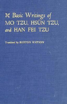 Basic Writings of Mo Tzu, Hsün Tzu, and Han Fei Tzu - Watson, Burton (Translated by)