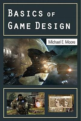 Basics of Game Design - Moore, Michael