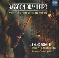 Bassoon Brasileiro - Benjamin Verdery (guitar); Frank Morelli (bassoon); Orpheus Chamber Orchestra