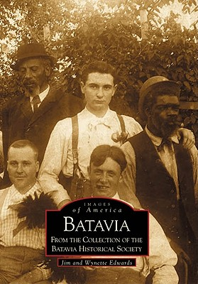Batavia: From the Collection of the Batavia Historical Society - Edwards, Jim, and Edwards, Wynette
