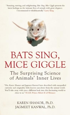 Bats Sing, Mice Giggle: The Surprising Science of Animals' Inner Lives - Shanor, Karen, and Kanwal, Jagmeet