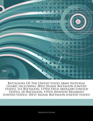 Battalions of the United States Army National Guard, Including: 28th Signal Battalion (United States), 1st Battalion, 119th Field Artillery (United States), 2D Battalion, 135th Aviation Regiment (United States), 101st Signal Battalion (United States) - Books, Hephaestus
