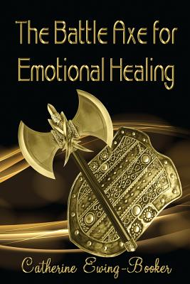 Battle Axe for Emotional Healing - Ewing-Booker, Catherine, and Green, Timothy G (Editor)