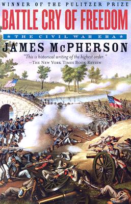 Battle Cry of Freedom: The Civil War Era - McPherson, James M