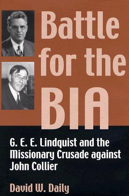 Battle for the BIA: G.E.E. Lindquist and the Missionary Crusade Against John Collier - Daily, David W