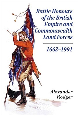 Battle Honours of the British Empire and Commonwealth Land Forces 1662-1991 - Rodger, Alexander