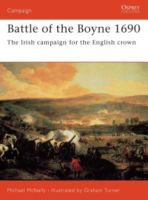 Battle of the Boyne 1690: The Irish Campaign for the English Crown - McNally, Michael