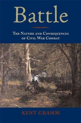 Battle: The Nature and Consequences of Civil War Combat - Gramm, Kent, Dr. (Editor)