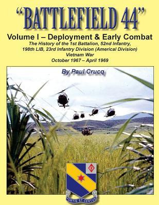 Battlefield 44: Volume I - Deployment & Early Combat: The History of the 1st Battalion, 52nd Infantry, 198th Lib, 23rd Infantry Division (Americal Division), Vietnam War - Crucq, Paul