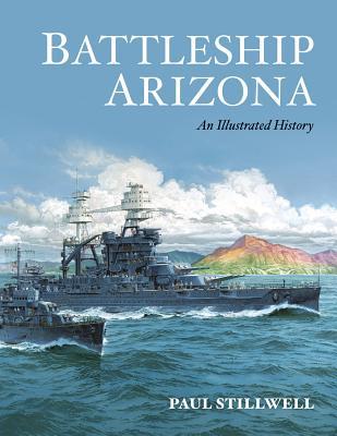 Battleship Arizona: An Illustrated History - Stillwell, Paul