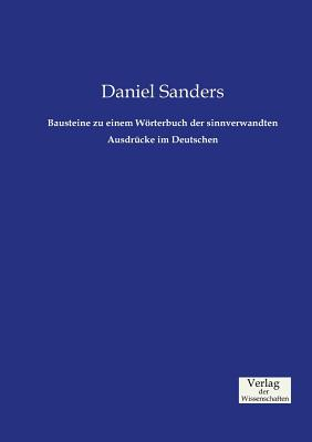 Bausteine Zu Einem Worterbuch Der Sinnverwandten Ausdrucke Im Deutschen - Sanders, Daniel