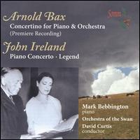 Bax: Concertino; Ireland: Piano Concerto; Legend - Mark Bebbington (piano); Orchestra of the Swan; David Curtis (conductor)