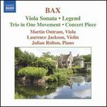 Bax: Viola Sonata; Legend; Trio in One Movement; Concert Piece