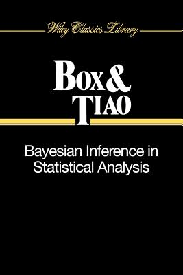 Bayesian Inference in Statistical Analysis - Box, George E P, and Tiao, George C