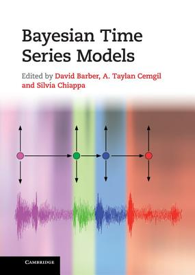 Bayesian Time Series Models - Barber, David (Editor), and Cemgil, A. Taylan (Editor), and Chiappa, Silvia (Editor)