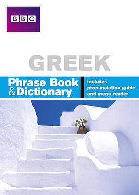 BBC GREEK PHRASEBOOK & DICTIONARY - Goodrich, Phillippa