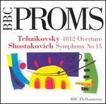 BBC Proms! - Tchaikovsky: 1812 Overture; Shostakovich: Symphony No. 13 - Sergei Leiferkus (baritone); Huddersfield Choral Society (choir, chorus); Leeds Festival Chorus (choir, chorus);...
