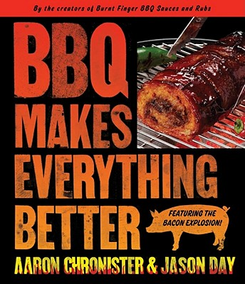 BBQ Makes Everything Better - Chronister, Aaron, and Day, Jason