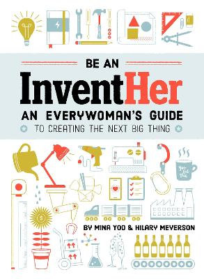 Be an Inventher: An Everywoman's Guide to Creating the Next Big Thing - Yoo, Mina, and Meyerson, Hilary