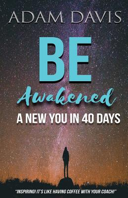 Be Awakened: A New You in 40 Days - Davis, Adam, Dr.