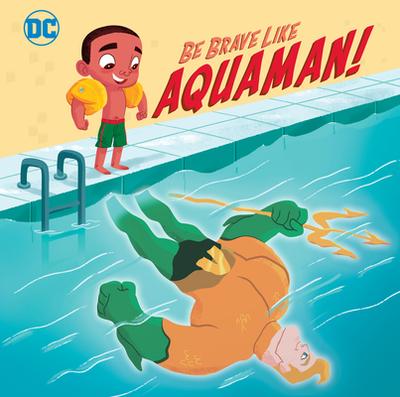 Be Brave Like Aquaman! (DC Super Friends) - Hitchcock, Laura