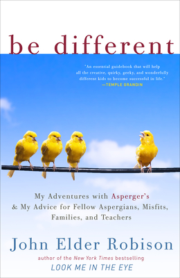 Be Different: My Adventures with Asperger's and My Advice for Fellow Aspergians, Misfits, Families, and Teachers - Robison, John Elder