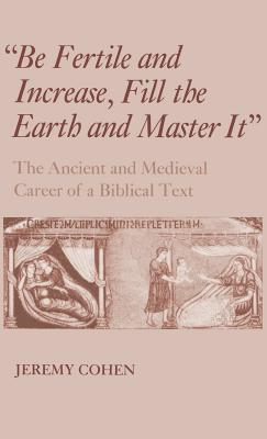 Be Fertile and Increase, Fill the Earth and Master It - Cohen, Jeremy
