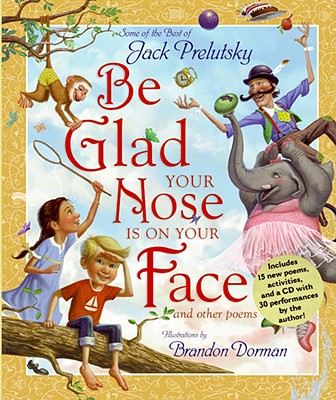 Be Glad Your Nose Is on Your Face: And Other Poems - Prelutsky, Jack, and Dorman, Brandon (Illustrator)