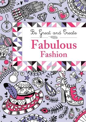 Be Great and Create: Fabulous Fashion - Orion Children's Books