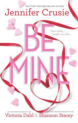 Be Mine: Sizzle\Too Fast to Fall\Alone with You - Crusie, Jennifer, and Dahl, Victoria, and Stacey, Shannon